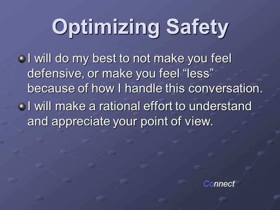 Optimizing Safety I will do my best to not make you feel defensive, or make you feel less because of how I handle this conversation.