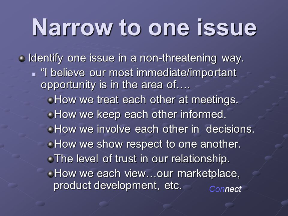 Narrow to one issue Identify one issue in a non-threatening way.