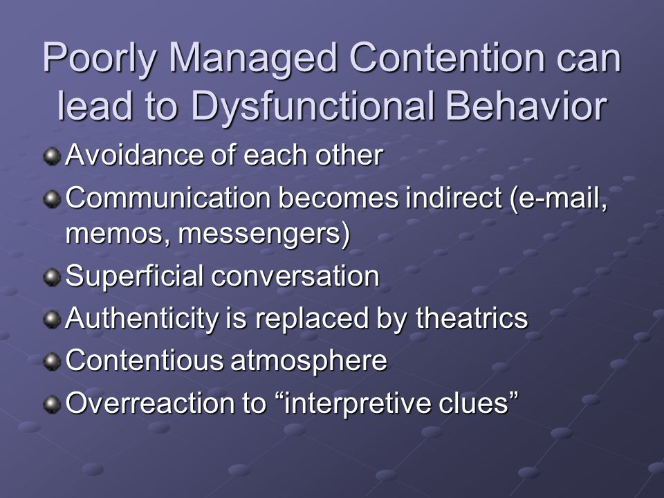 Poorly Managed Contention can lead to Dysfunctional Behavior