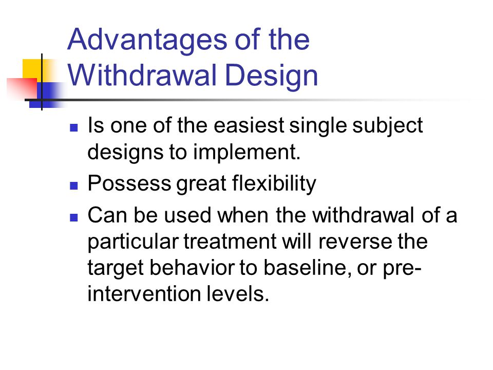 Advantages of the Withdrawal Design