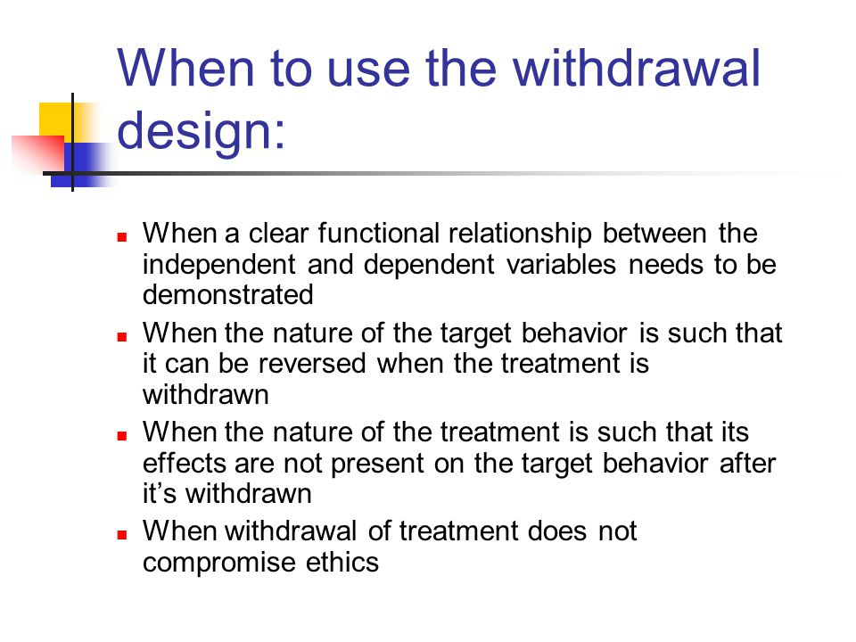 When to use the withdrawal design: