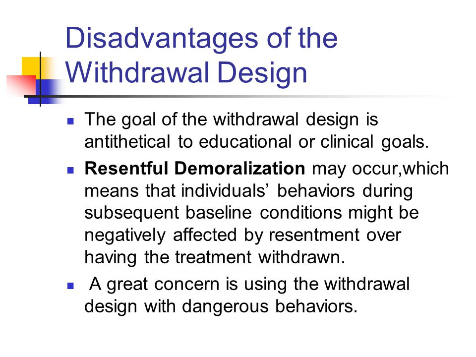 Disadvantages of the Withdrawal Design