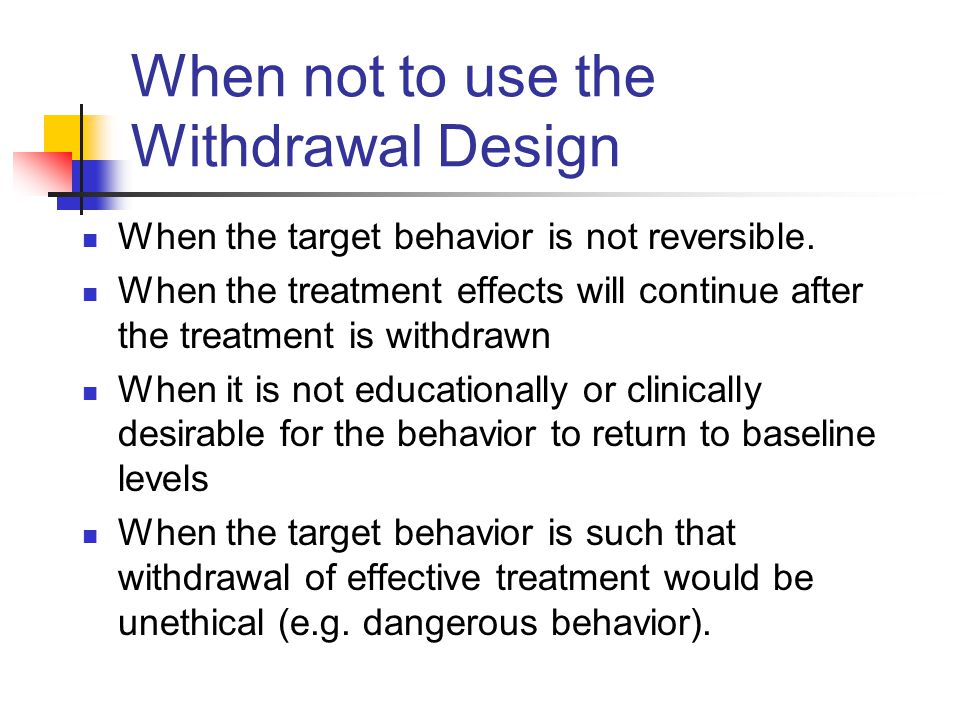 When not to use the Withdrawal Design