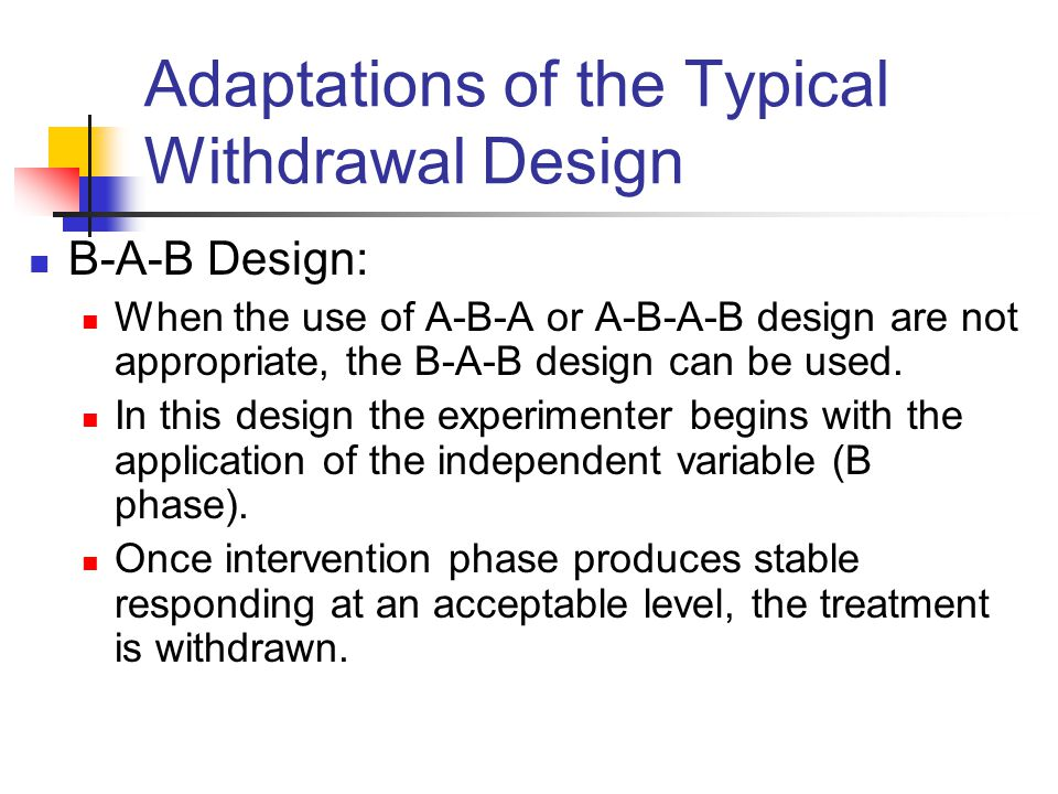 Adaptations of the Typical Withdrawal Design
