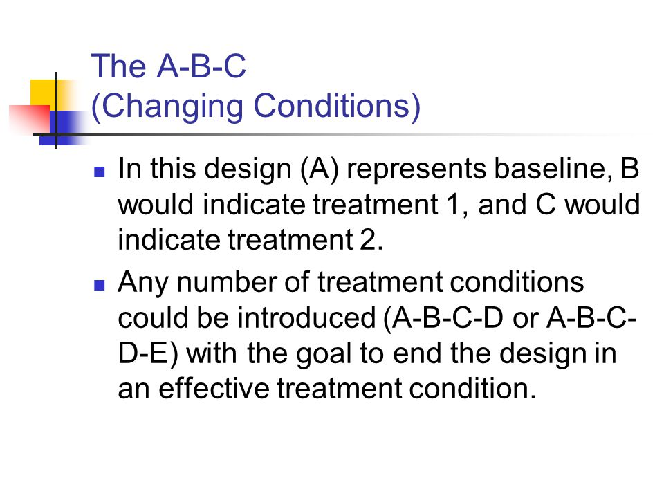 The A-B-C (Changing Conditions)