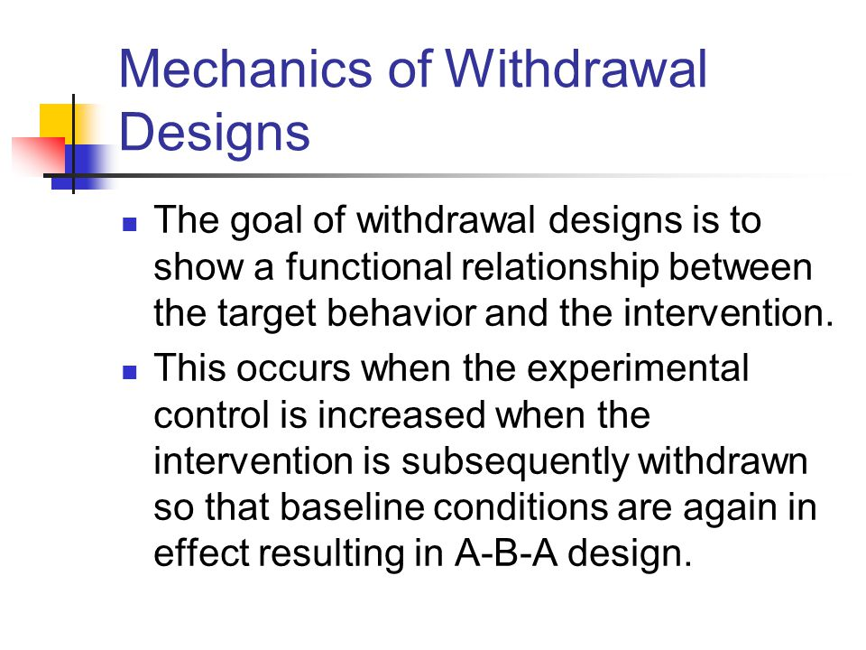 Mechanics of Withdrawal Designs