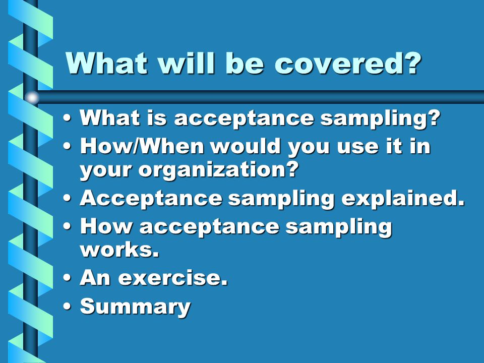 What will be covered What is acceptance sampling
