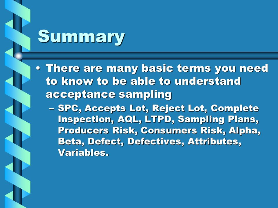 Summary There are many basic terms you need to know to be able to understand acceptance sampling.