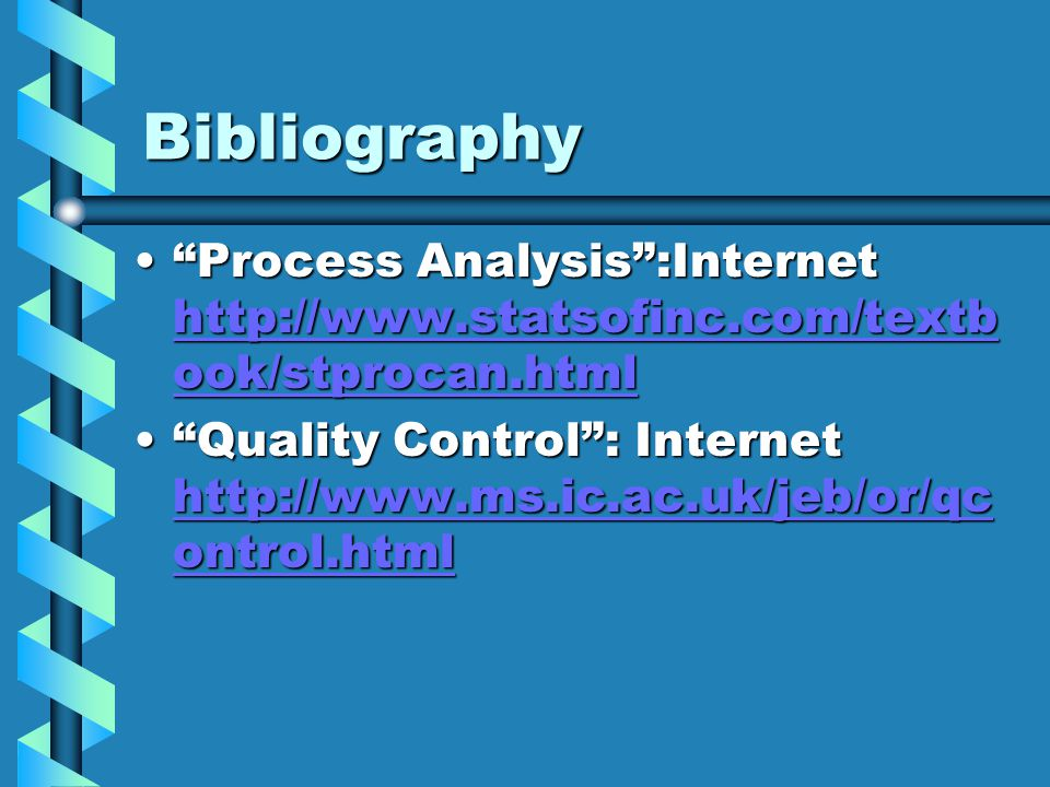 Bibliography Process Analysis :Internet http://www.statsofinc.com/textbook/stprocan.html.