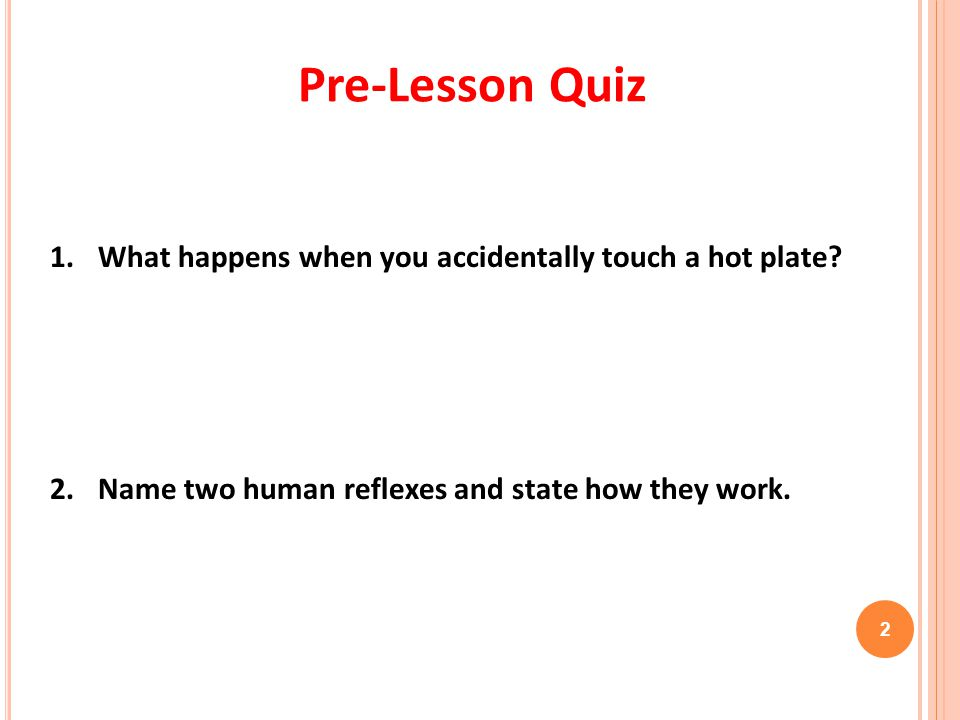 Pre-Lesson Quiz 1. What happens when you accidentally touch a hot plate.