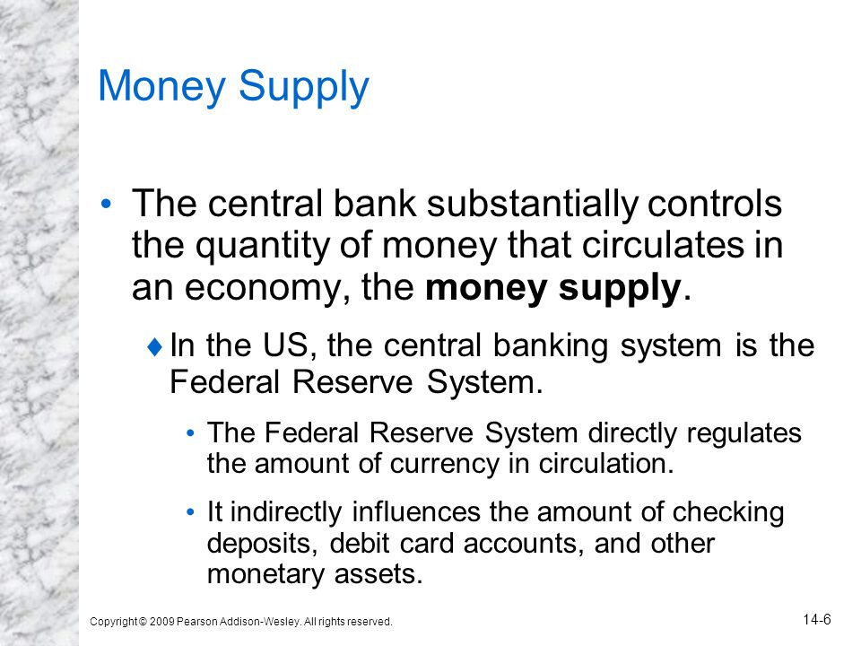 Money Supply The central bank substantially controls the quantity of money that circulates in an economy, the money supply.