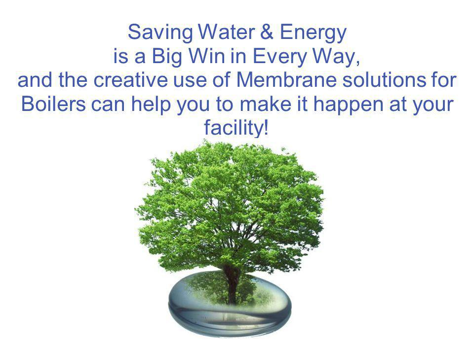 Saving Water & Energy is a Big Win in Every Way, and the creative use of Membrane solutions for Boilers can help you to make it happen at your facility!