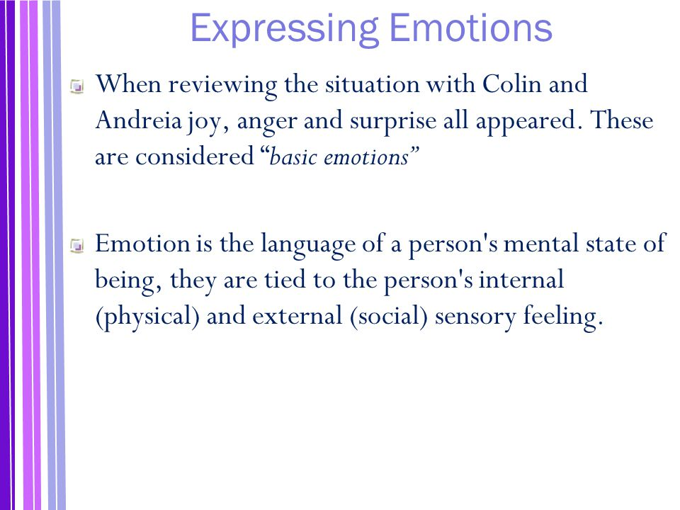 Expressing Emotions When reviewing the situation with Colin and Andreia joy, anger and surprise all appeared. These are considered basic emotions