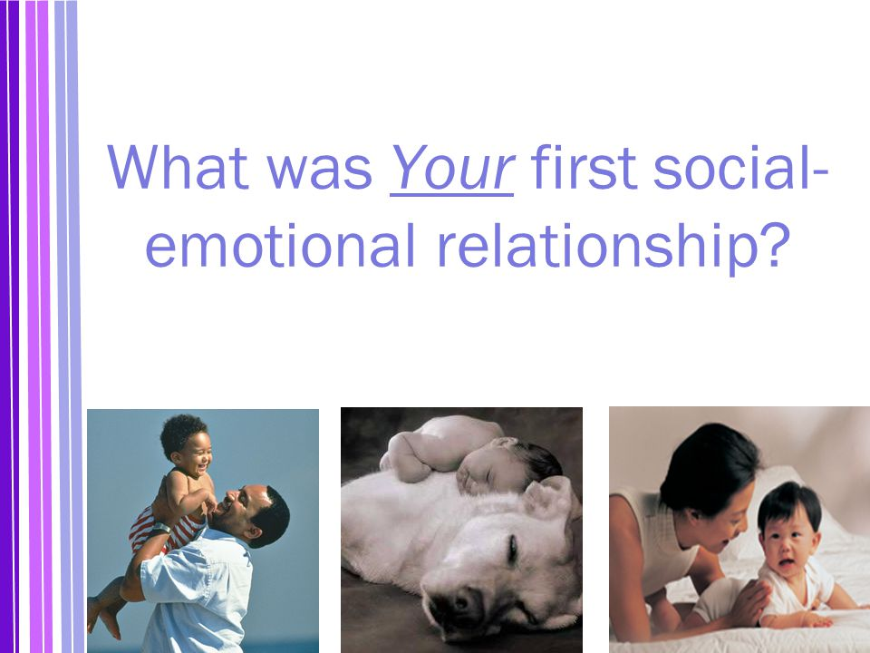 What was Your first social-emotional relationship