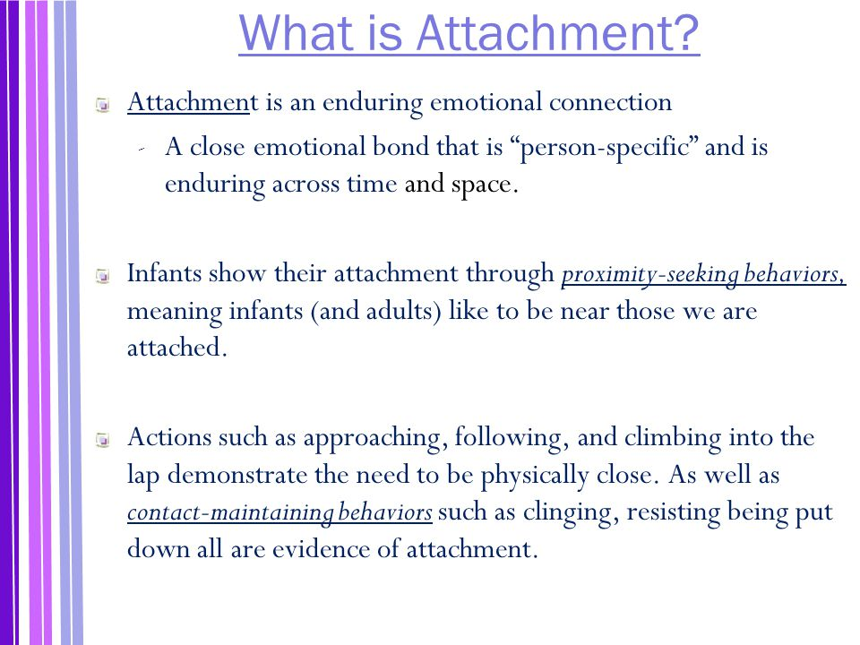 What is Attachment Attachment is an enduring emotional connection