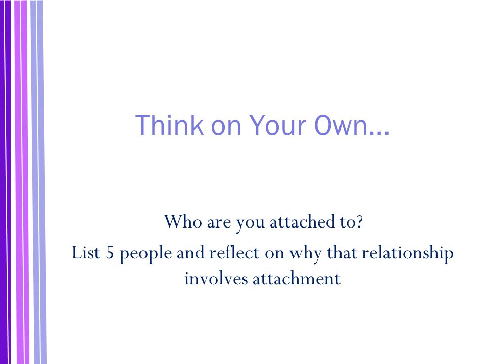List 5 people and reflect on why that relationship involves attachment