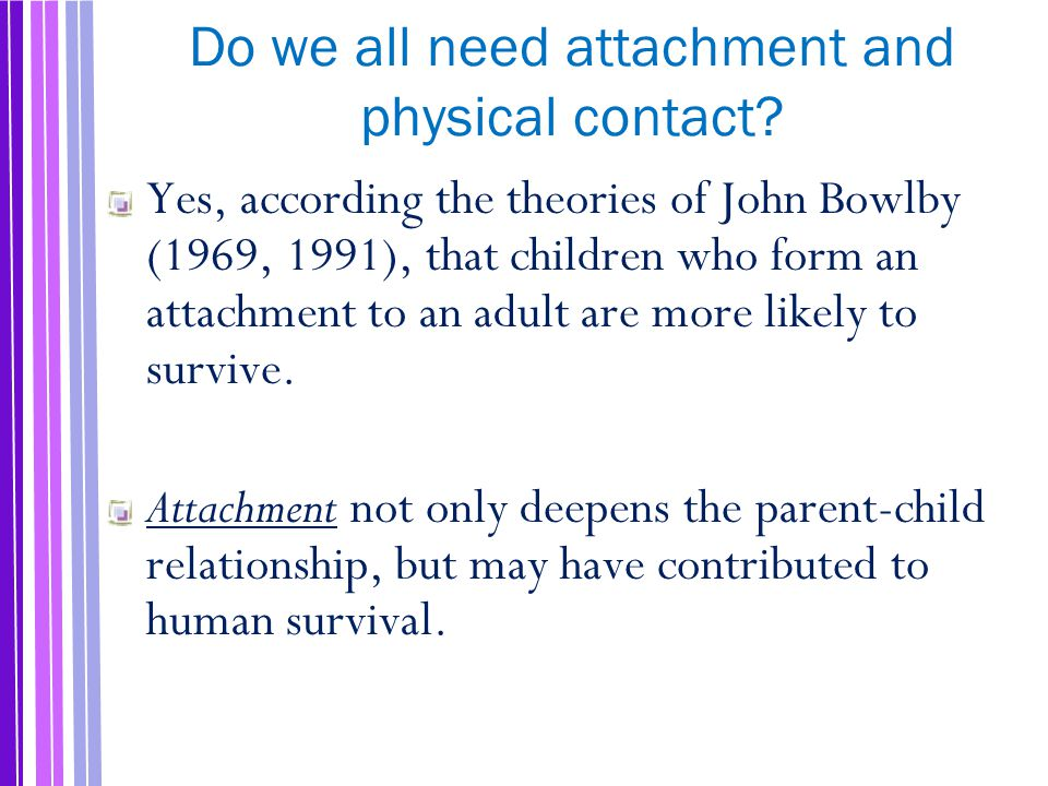 Do we all need attachment and physical contact