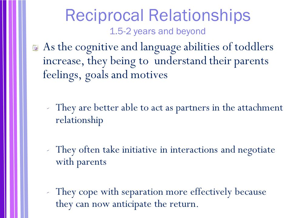 Reciprocal Relationships 1.5-2 years and beyond