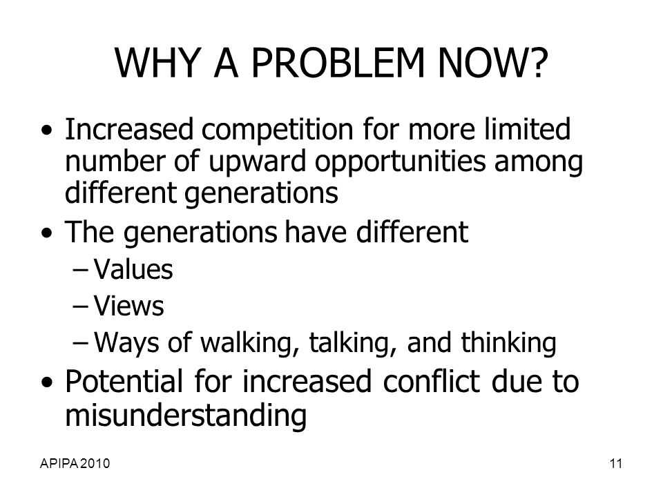 WHY A PROBLEM NOW Increased competition for more limited number of upward opportunities among different generations.
