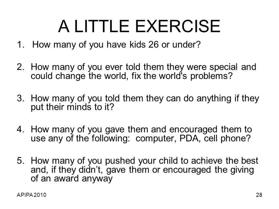 A LITTLE EXERCISE 1. How many of you have kids 26 or under