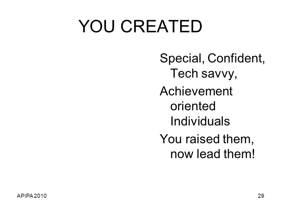 YOU CREATED Special, Confident, Tech savvy,