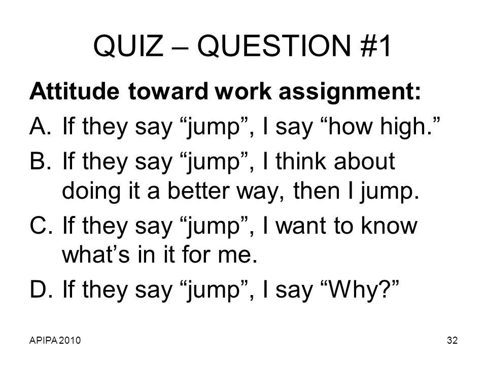 QUIZ – QUESTION #1 Attitude toward work assignment: