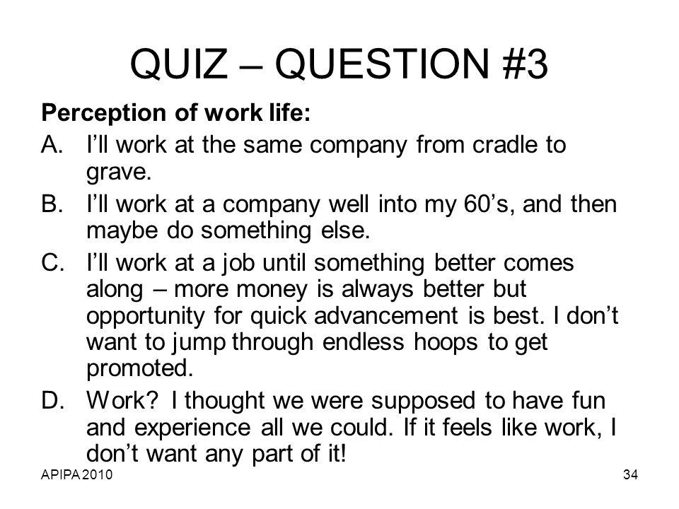 QUIZ – QUESTION #3 Perception of work life: