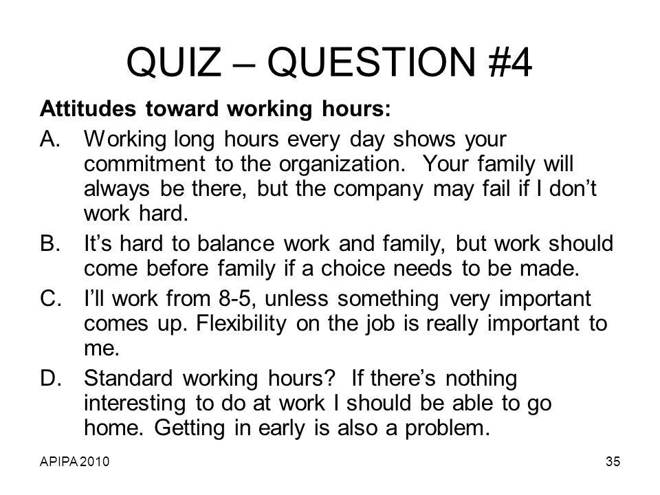 QUIZ – QUESTION #4 Attitudes toward working hours:
