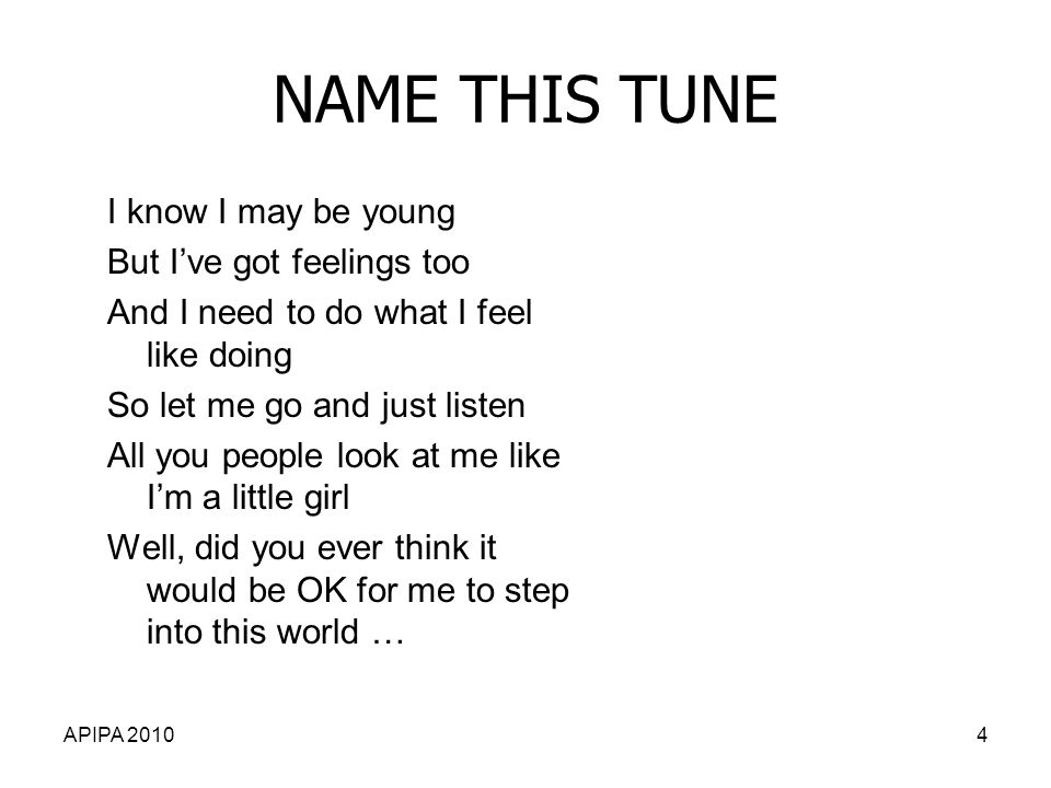 NAME THIS TUNE I know I may be young But I've got feelings too