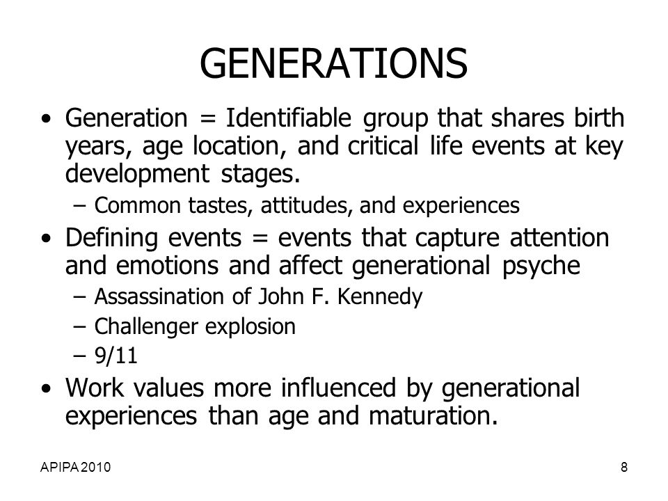 GENERATIONS Generation = Identifiable group that shares birth years, age location, and critical life events at key development stages.