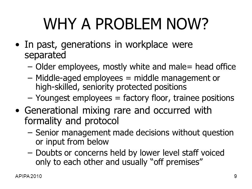 WHY A PROBLEM NOW In past, generations in workplace were separated