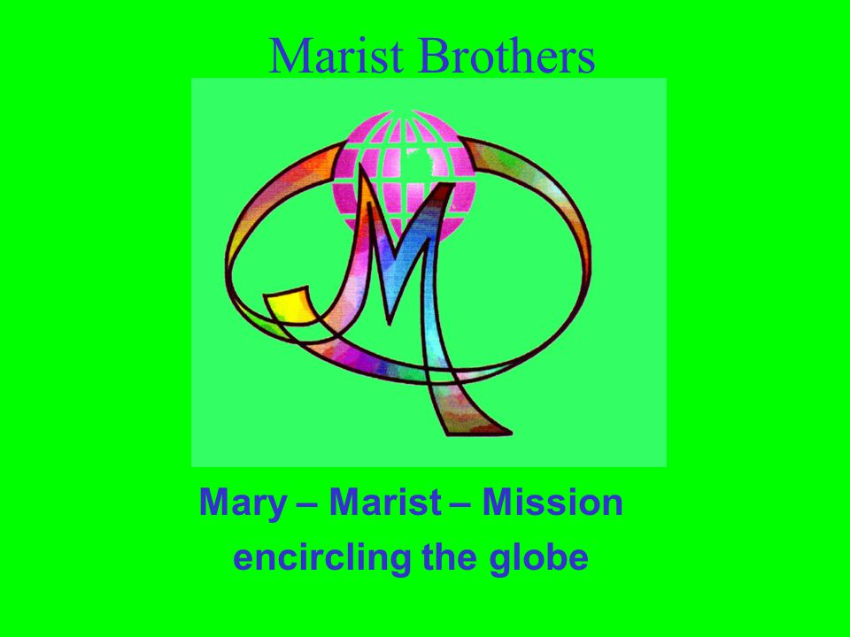 Mary – Marist – Mission encircling the globe