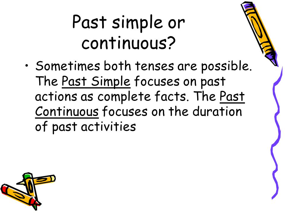 Past simple or continuous