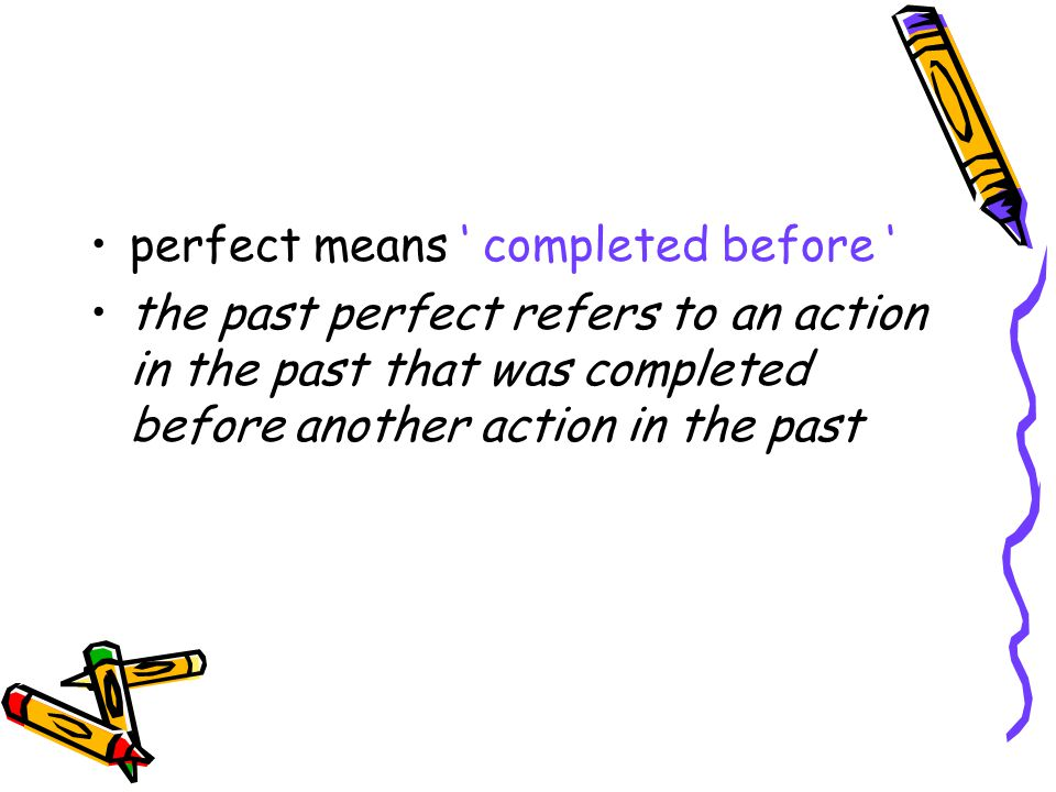 perfect means ' completed before '