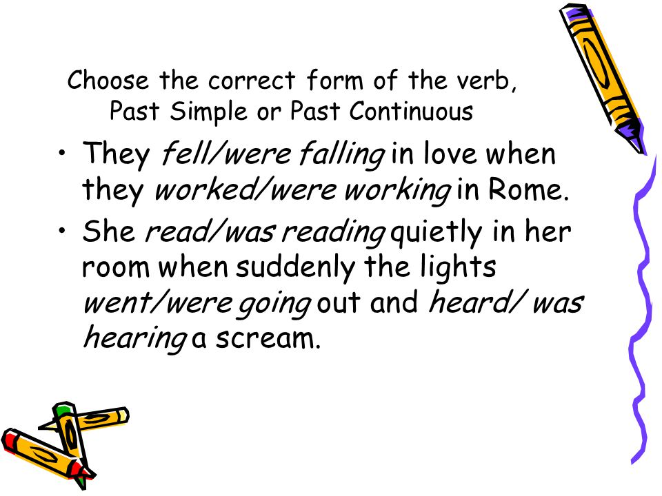 Choose the correct form of the verb, Past Simple or Past Continuous