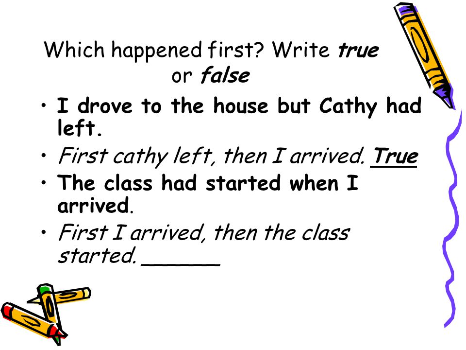 Which happened first Write true or false