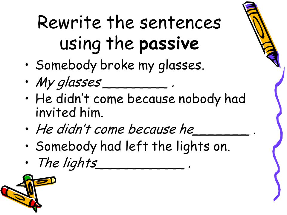 Rewrite the sentences using the passive