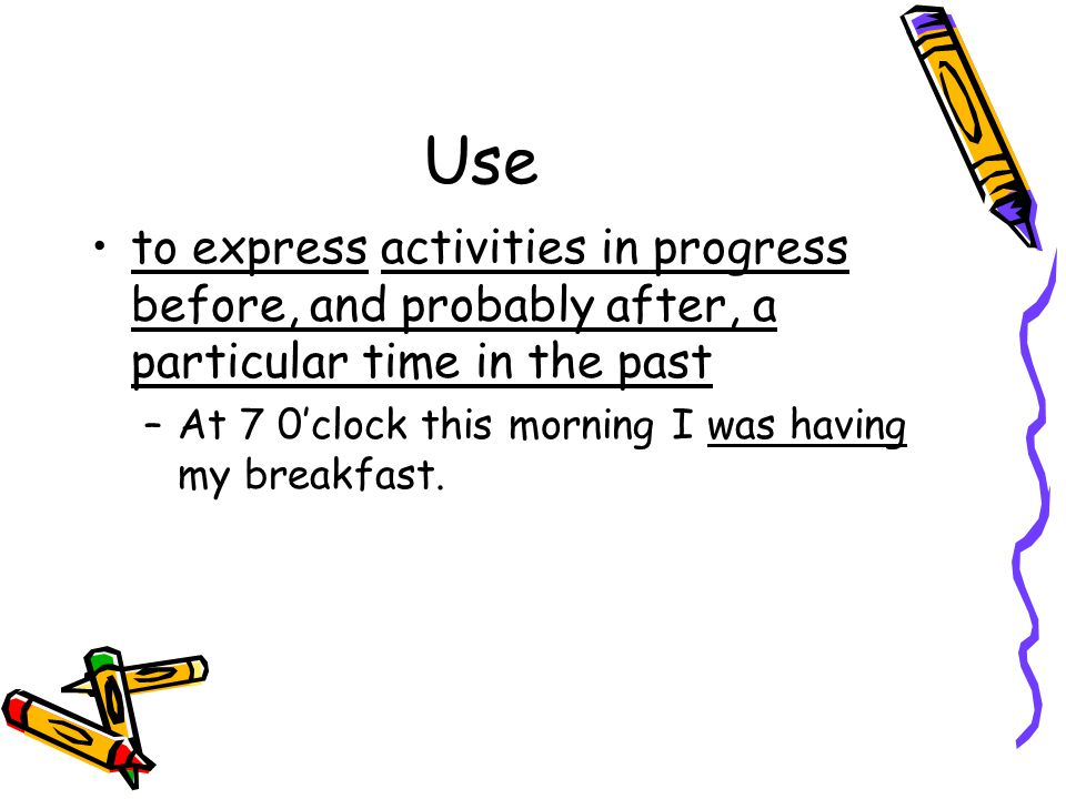 Use to express activities in progress before, and probably after, a particular time in the past.