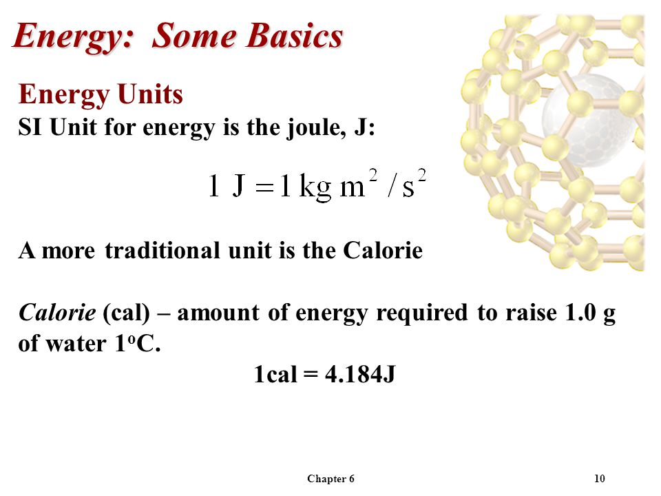 Energy: Some Basics Energy Units SI Unit for energy is the joule, J: