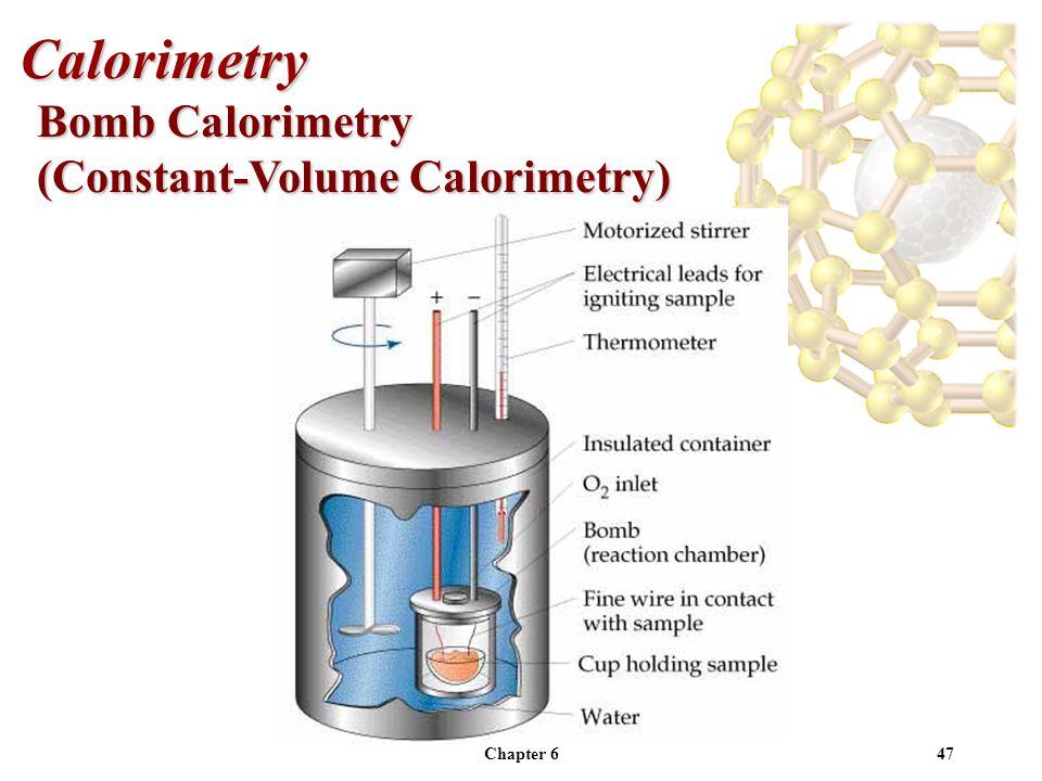 Calorimetry Bomb Calorimetry (Constant-Volume Calorimetry) Chapter 6
