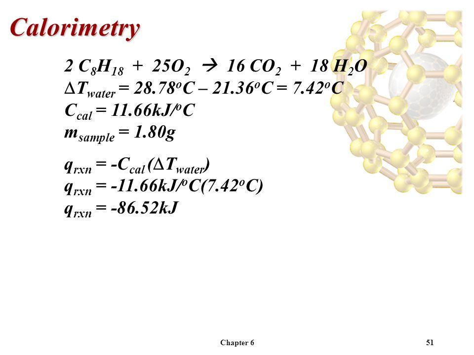 Calorimetry 2 C8H18 + 25O2  16 CO2 + 18 H2O