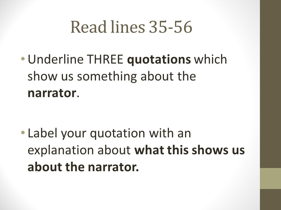 Read lines 35-56 Underline THREE quotations which show us something about the narrator.
