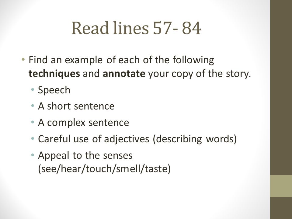 Read lines 57- 84 Find an example of each of the following techniques and annotate your copy of the story.