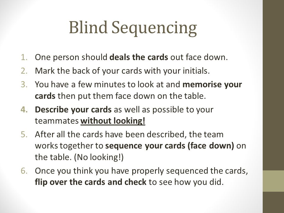 Blind Sequencing One person should deals the cards out face down.