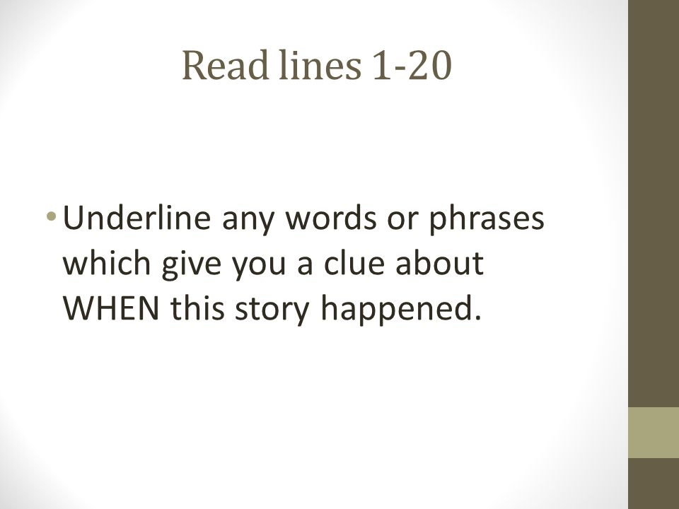 Read lines 1-20 Underline any words or phrases which give you a clue about WHEN this story happened.