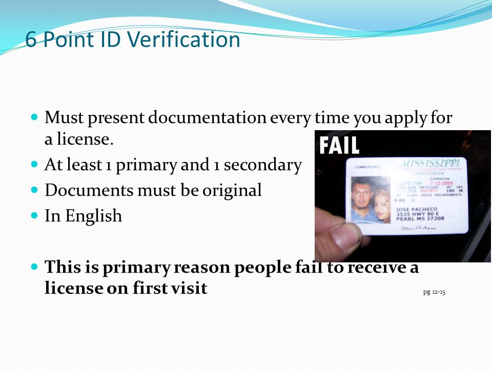 6 Point ID Verification Must present documentation every time you apply for a license. At least 1 primary and 1 secondary.