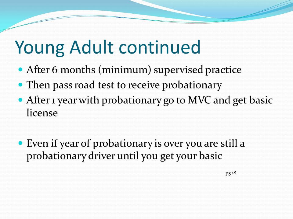 Young Adult continued After 6 months (minimum) supervised practice