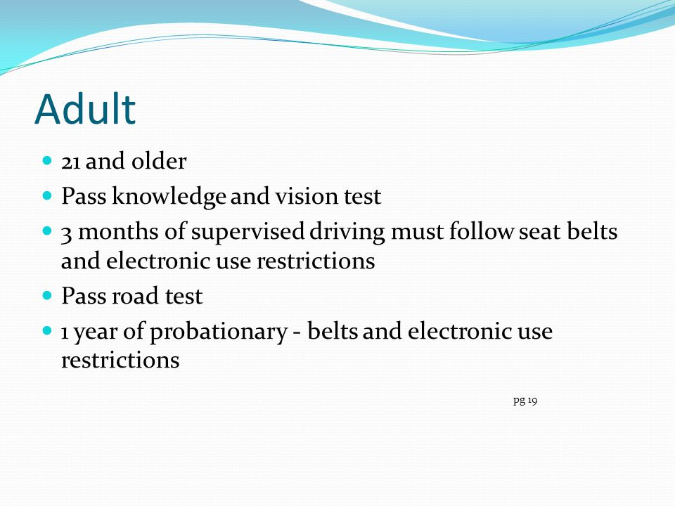Adult 21 and older Pass knowledge and vision test