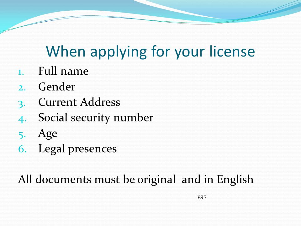 When applying for your license