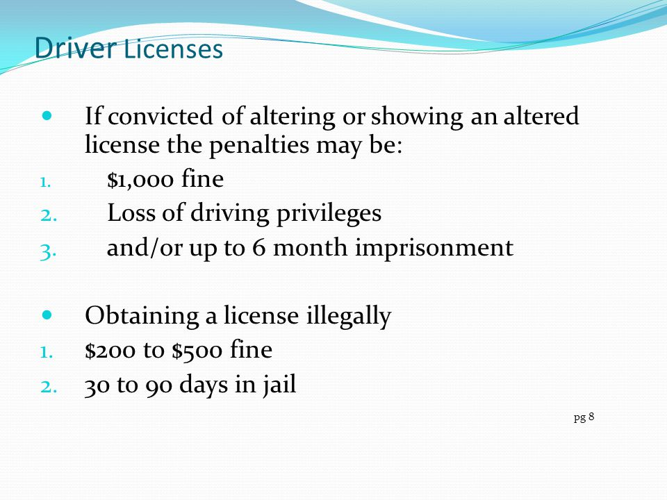 Driver Licenses If convicted of altering or showing an altered license the penalties may be: $1,000 fine.